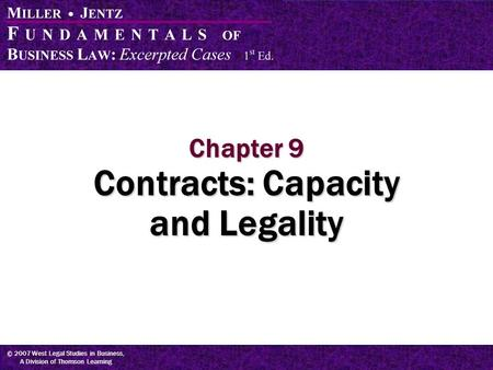 © 2007 West Legal Studies in Business, A Division of Thomson Learning Chapter 9 Contracts: Capacity and Legality.