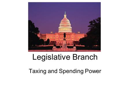"Legislative Branch Taxing and Spending Power. ""The Power of the Purse"" The power to levy taxes and provide for the general welfare of the U.S. is among."