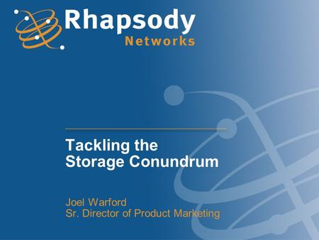 Tackling the Storage Conundrum Joel Warford Sr. Director of Product Marketing.
