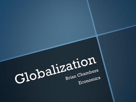 Globalization Brian Chambers Economics. What Really is Globalization?