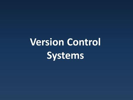 Version Control Systems. Version Control Manage changes to software code – Preserve history – Facilitate multiple users / versions.