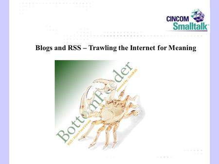 Blogs and RSS – Trawling the Internet for Meaning.