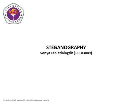 STEGANOGRAPHY Sonya Febiatiningsih (11103849) for further detail, please visit