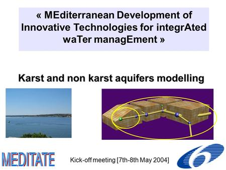 Karst and non karst aquifers modelling « MEditerranean Development of Innovative Technologies for integrAted waTer managEment » Kick-off meeting [7th-8th.