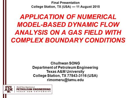 Final Presentation College Station, TX (USA) — 11 August 2015 Chulhwan SONG Department of Petroleum Engineering Texas A&M University College Station, TX.