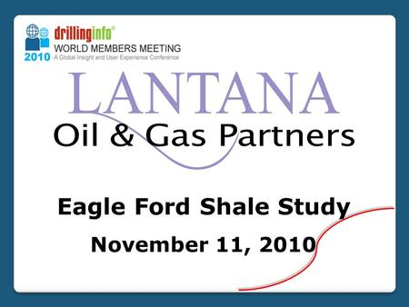 Eagle Ford Shale Study November 11, 2010. Overview Map Eagle Ford Shale Study – Area Overview.