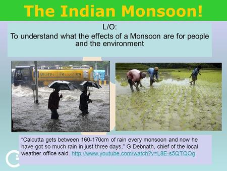 "The Indian Monsoon! L/O: To understand what the effects of a Monsoon are for people and the environment ""Calcutta gets between 160-170cm of rain every."