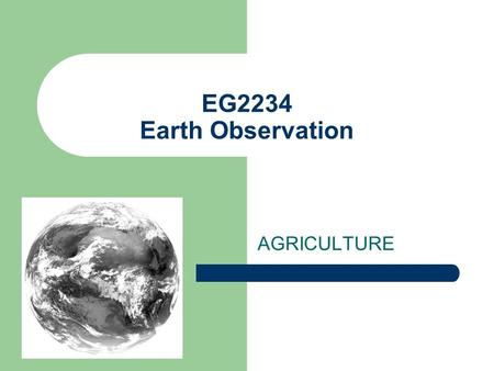 EG2234 Earth Observation AGRICULTURE. TOPICS Introduction Physical Theory (spectroscopy and biology) NOAA-AVHRR system NDVI Other Vegetation indices Crop.