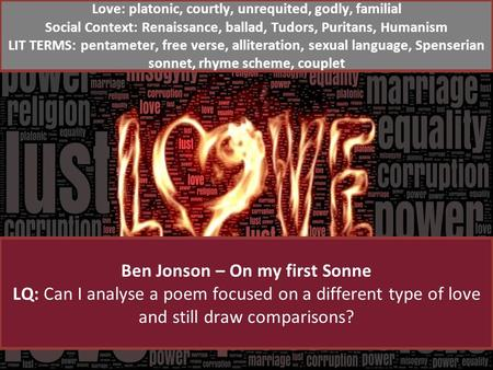 Ben Jonson – On my first Sonne LQ: Can I analyse a poem focused on a different type of love and still draw comparisons? Love: platonic, courtly, unrequited,