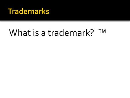 What is a trademark? ™.  A trademark is a word, phrase, symbol or design, or a combination thereof, that identifies and distinguishes the source of the.