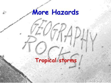 More Hazards Tropical storms. 2 Tropical storms have names in different places.