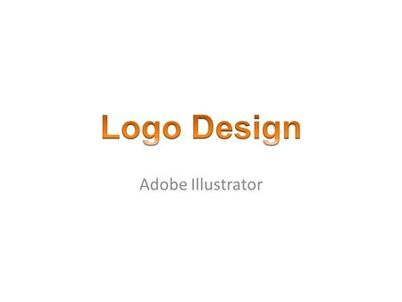 Adobe Illustrator. Characteristics of Logos Distinctive among other logos Memorable in the minds of viewers Appropriate for the brand Practical and Scalable.