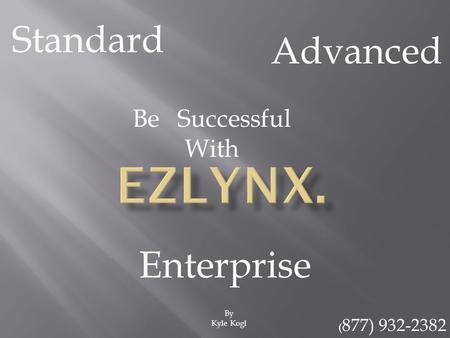 By Kyle Kogl Standard Advanced Enterprise Be Successful With ( 877) 932-2382.