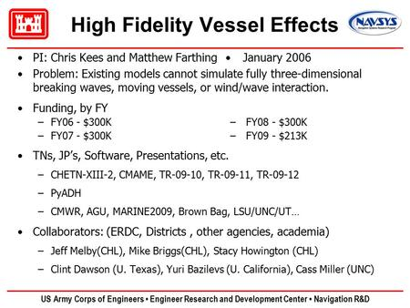 US Army Corps of Engineers Engineer Research and Development Center Navigation R&D High Fidelity Vessel Effects PI: Chris Kees and Matthew FarthingJanuary.