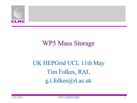 11/5/2001WP5 UKHEPGRID1 WP5 Mass Storage UK HEPGrid UCL 11th May Tim Folkes, RAL