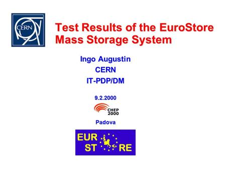 Test Results of the EuroStore Mass Storage System Ingo Augustin CERNIT-PDP/DM9.2.2000Padova.