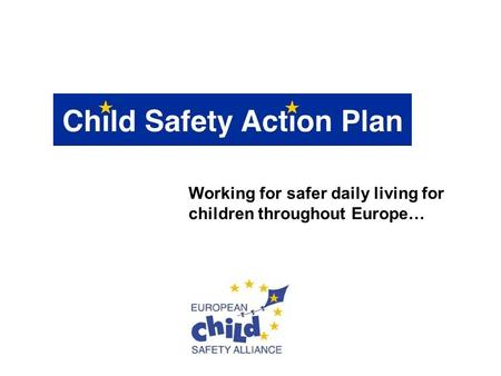 Working for safer daily living for children throughout Europe…
