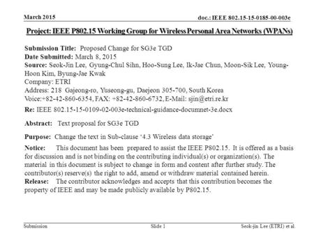 Doc.: IEEE 802.15-15-0185-00-003e Submission March 2015 Seok-jin Lee (ETRI) et al.Slide 1 Project: IEEE P802.15 Working Group for Wireless Personal Area.