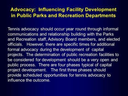 Advocacy: Influencing Facility Development in Public Parks and Recreation Departments Tennis advocacy should occur year round through informal communications.