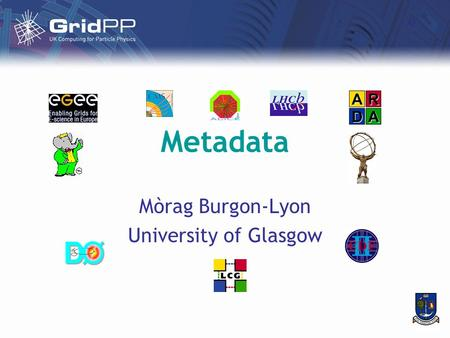 Metadata Mòrag Burgon-Lyon University of Glasgow.
