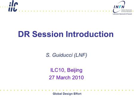 Global Design Effort DR Session Introduction S. Guiducci (LNF) ILC10, Beijing 27 March 2010.