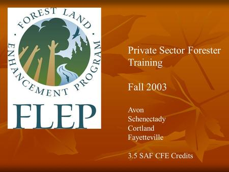 Private Sector Forester Training Fall 2003 Avon Schenectady Cortland Fayetteville 3.5 SAF CFE Credits.