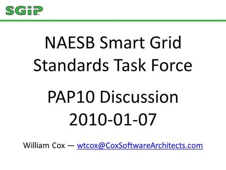NAESB Smart Grid Standards Task Force PAP10 Discussion 2010-01-07 William Cox —