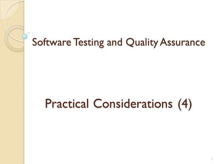 Software Testing and Quality Assurance Practical Considerations (4) 1.