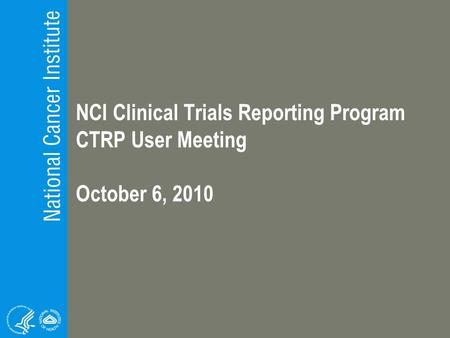 NCI Clinical Trials Reporting Program CTRP User Meeting October 6, 2010.