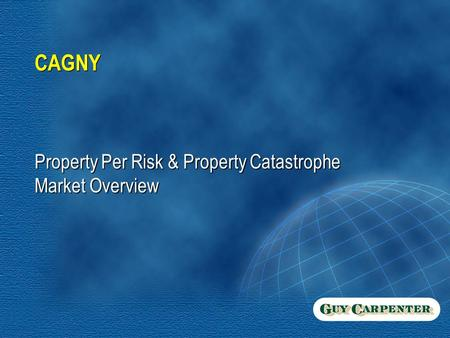 CAGNY Property Per Risk & Property Catastrophe Market Overview.