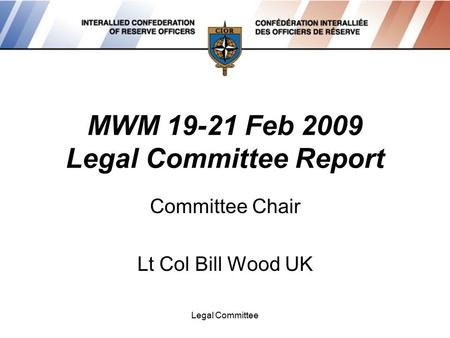 Legal Committee MWM 19-21 Feb 2009 Legal Committee Report Committee Chair Lt Col Bill Wood UK.