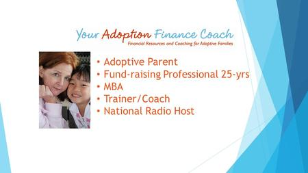 Adoptive Parent Fund-raising Professional 25-yrs MBA Trainer/Coach National Radio Host.
