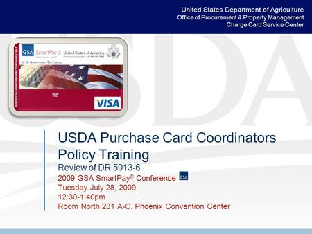 United States Department of Agriculture Office of Procurement & Property Management Charge Card Service Center USDA Purchase Card Coordinators Policy Training.