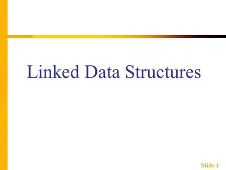 Slide 1 Linked Data Structures. Slide 2 Learning Objectives  Nodes and Linked Lists  Creating, searching  Linked List Applications  Stacks, queues.