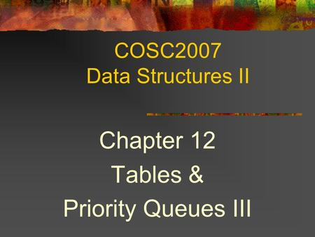 COSC2007 Data Structures II Chapter 12 Tables & Priority Queues III.