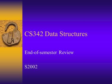 CS342 Data Structures End-of-semester Review S2002.