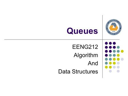 Queues EENG212 Algorithm And Data Structures. DEFINITION OF QUEUE A Queue is an ordered collection of items from which items may be deleted at one end.