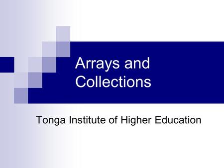 Arrays and Collections Tonga Institute of Higher Education.