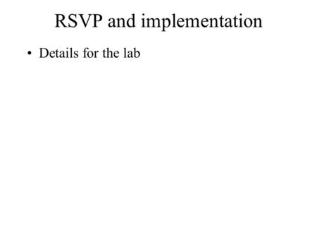 RSVP and implementation Details for the lab. RSVP messages PATH, RESV –To setup the LSP PATHtear, RESVtear –To tear down an LSP PATHerr, RESVerr –For.