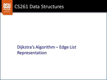 CS261 Data Structures Dijkstra's Algorithm – Edge List Representation.