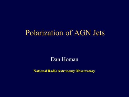 Polarization of AGN Jets Dan Homan National Radio Astronomy Observatory.
