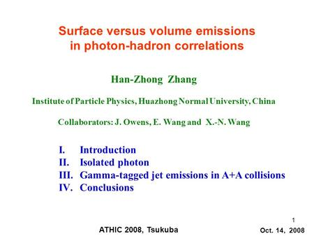 1 Surface versus volume emissions in photon-hadron correlations Han-Zhong Zhang Institute of Particle Physics, Huazhong Normal University, China Collaborators: