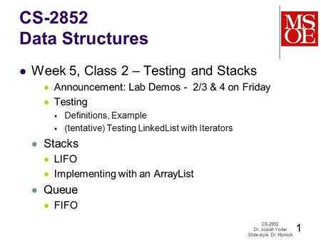 CS-2852 Data Structures Week 5, Class 2 – Testing and Stacks Announcement: Lab Demos - 2/3 & 4 on Friday Testing  Definitions, Example  (tentative) Testing.