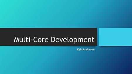 Multi-Core Development Kyle Anderson. Overview History Pollack's Law Moore's Law CPU GPU OpenCL CUDA Parallelism.