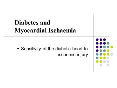 Diabetes and Myocardial Ischaemia - Sensitivity of the diabetic heart to ischemic injury.