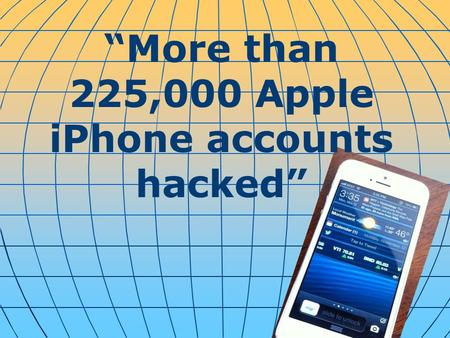 """More than 225,000 Apple iPhone accounts hacked""."