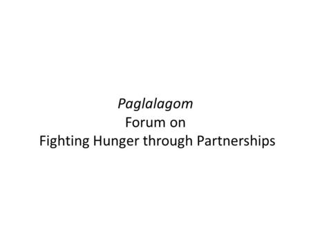 Paglalagom Forum on Fighting Hunger through Partnerships.