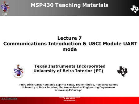 UBI >> Contents Lecture 7 Communications Introduction & USCI Module UART mode MSP430 Teaching Materials Texas Instruments Incorporated University of Beira.
