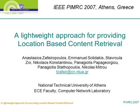 PIMRC 2007 A lightweight approach for providing Location Based Content Retrieval Anastasios Zafeiropoulos, Emmanuel Solidakis, Stavroula Zoi, Nikolaos.