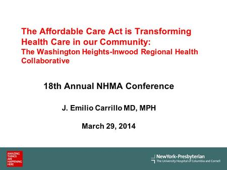The Affordable Care Act is Transforming Health Care in our Community: The Washington Heights-Inwood Regional Health Collaborative 18th Annual NHMA Conference.